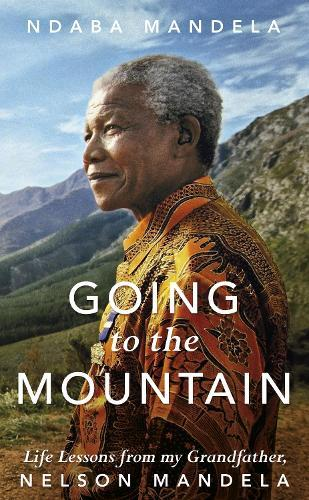 Going to the Mountain: Life Lessons from my Grandfather,NelsonMandela
