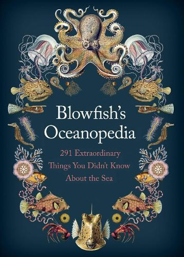 Blowfish's Oceanopedia: 291 Extraordinary Things You Didn't Know AbouttheSea