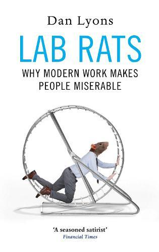Lab Rats: Why Modern Work MakesPeopleMiserable