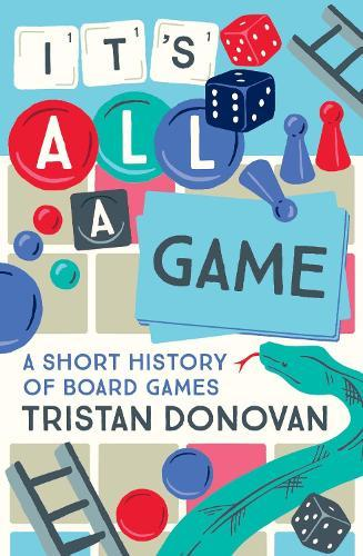 It's All a Game: A Short History ofBoardGames