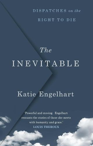 The Inevitable: Dispatches on the RighttoDie