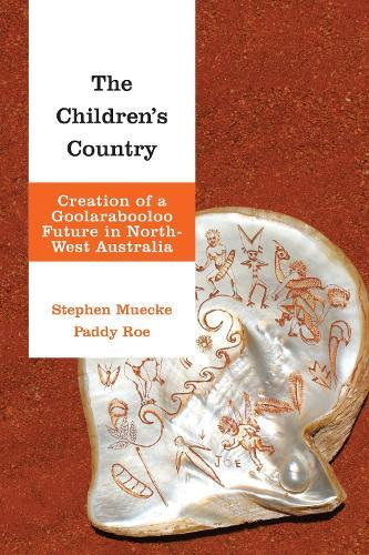 The Children's Country: Creation of a Goolarabooloo Future inNorth-WestAustralia