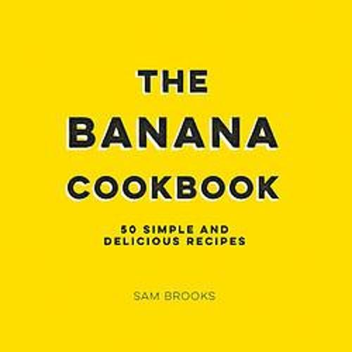The Banana Cookbook: 50 Simple andDeliciousRecipes