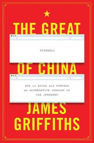 The Great Firewall of China: How to Build and Control an Alternative Version oftheInternet