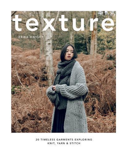 Texture: 20 Timeless Garments Exploring Knit, Yarn&Stitch