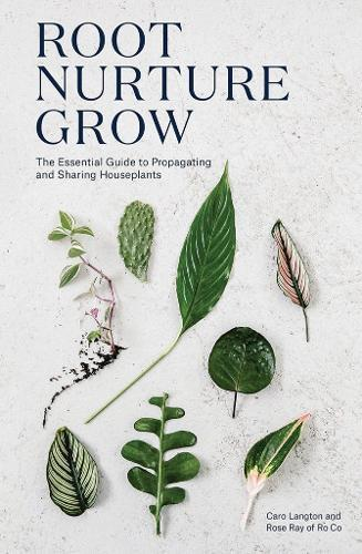 Root, Nurture, Grow: The Essential Guide to Propagating andSharingHouseplants
