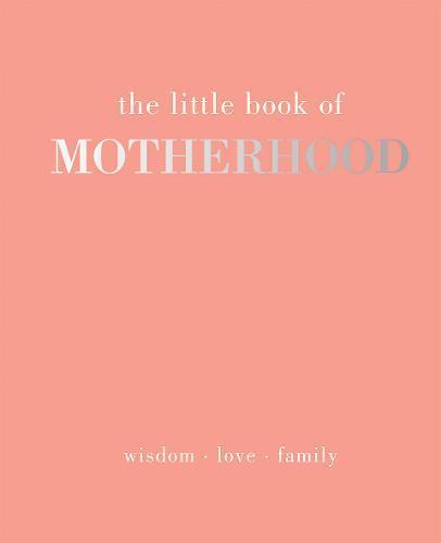 The Little Book of Motherhood: Wisdom | Love|Family