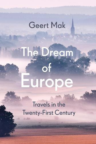 The Dream of Europe: Travels in the Twenty-First Century