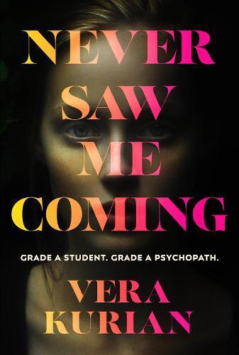 Never Saw Me Coming: Grade A student. Grade A psychopath.