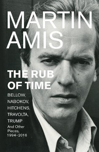 The Rub of Time: Bellow, Nabokov, Hitchens, Travolta, Trump. Essays andReportage,1994-2016