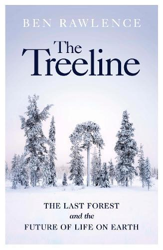 The Treeline: The Last Forest and the Future of Life on Earth