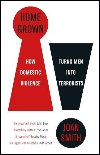 Home Grown: How Domestic Violence Turns MenIntoTerrorists