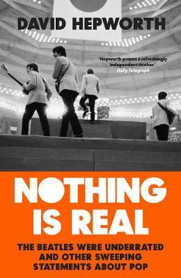 Nothing is Real: The Beatles Were Underrated And Other Sweeping StatementsAboutPop