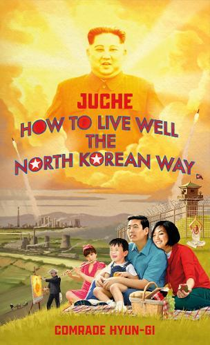 Juche - How to Live Well the NorthKoreanWay