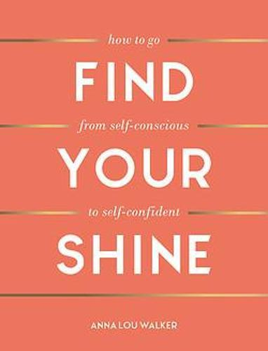 Find Your Shine: How to Go from Self-ConscioustoSelf-Confident