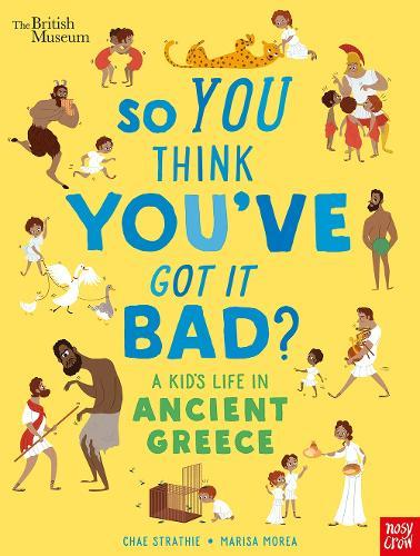 British Museum: So You Think You've Got It Bad? A Kid's Life inAncientGreece