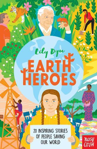Earth Heroes: Twenty Inspiring Stories of People Saving Our World