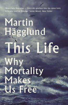 This Life: Why Mortality MakesUsFree