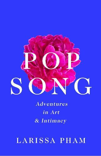 Pop Song: Adventures in Art and Intimacy