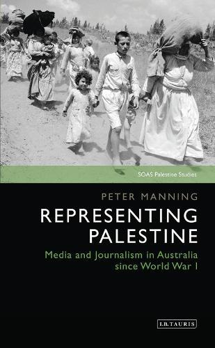 Representing Palestine: Media and Journalism in Australia Since World War I