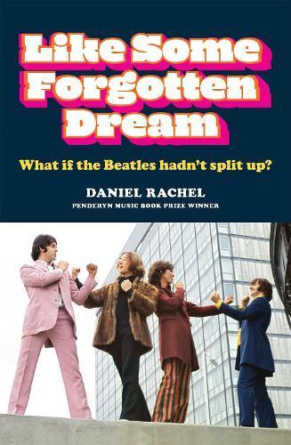Like Some Forgotten Dream: What if the Beatles Hadn'tSplitUp?