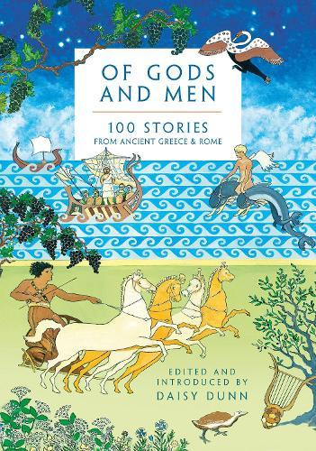 Of Gods and Men: 100 Stories from Ancient GreeceandRome