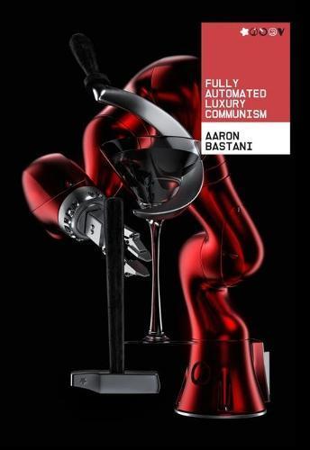 Fully Automated Luxury Communism:AManifesto