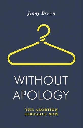 Without Apology: The AbortionStruggleNow