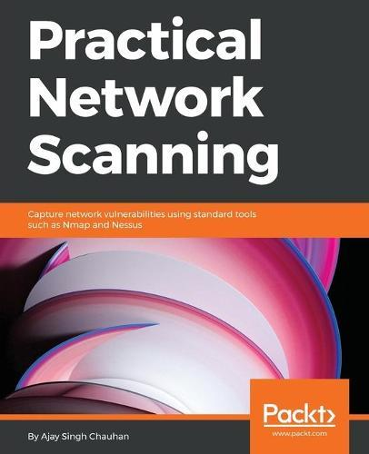Practical Network Scanning: Capture network vulnerabilities using standard  tools such as Nmap and Nessus by Ajay Singh Chauhan, Ajay Singh