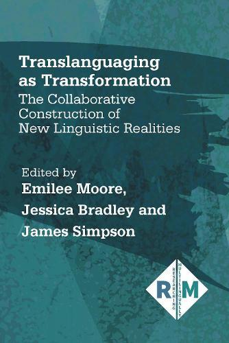 Translanguaging as Transformation: The Collaborative Construction of NewLinguisticRealities