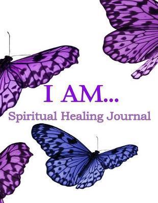 I Am: SpiritualHealingJournal