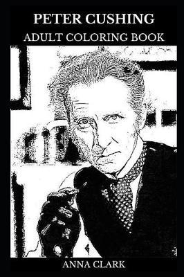 Peter Cushing Adult Coloring Book: Legendary Horror Movies Actor and Star Wars Star, Acclaimed Artist and Cultural Icon Inspired AdultColoringBook