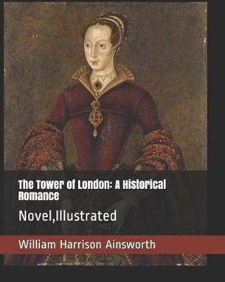The Tower of London: A Historical Romance: Novel, Illustrated