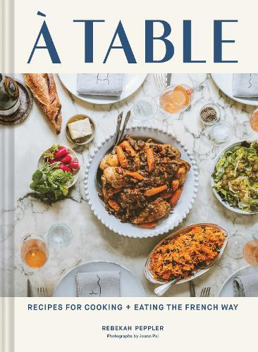 À Table: Recipes for Cooking and Eating theFrenchWay