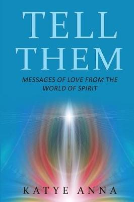 Tell Them: Messages of Love From The WorldofSpirit