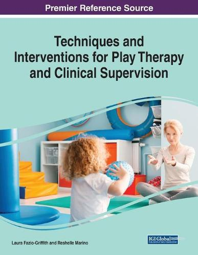 Techniques and Interventions for Play Therapy andClinicalSupervision