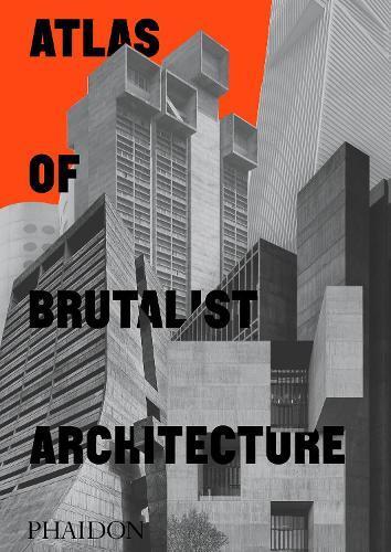 Atlas of Brutalist Architecture:Classicformat