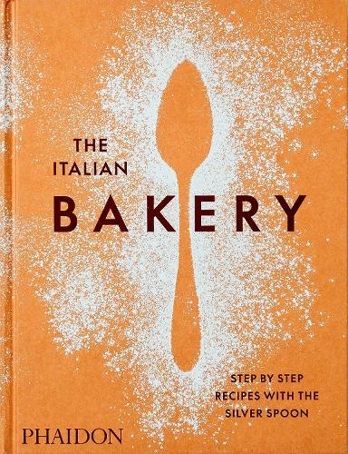 The Italian Bakery: Step-by-Step Recipes with the Silver Spoon