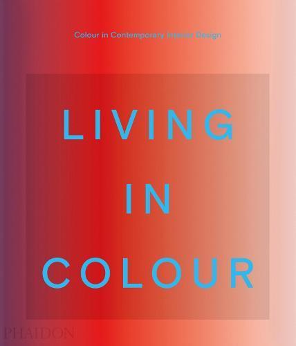 Living in Colour: Colour in Contemporary Interior Design