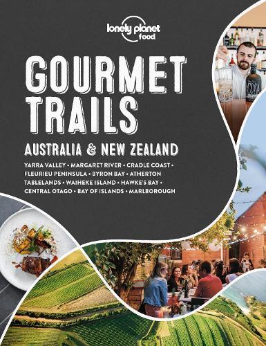 Lonely Planet Gourmet Trails - Australia &NewZealand