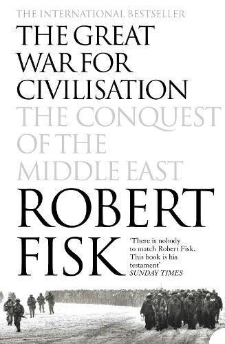The Great War for Civilisation: The Conquest of theMiddleEast