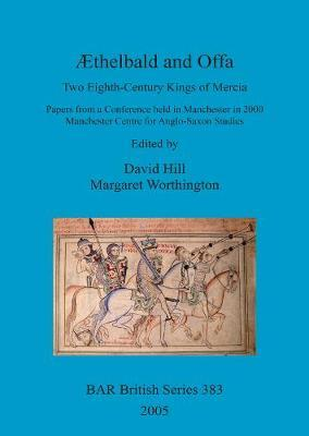 AEthelbald and Offa: Two Eighth-Century Kings of Mercia. Papers from a Conference held in Manchester in 2000. Manchester Centre forAnglo-SaxonStudies
