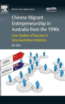 Chinese Migrant Entrepreneurship in Australia from the 1990s: Case Studies of Success inSino-AustralianRelations