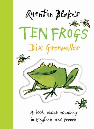 Quentin Blakes Ten Frogs: A Book About Counting in English and French