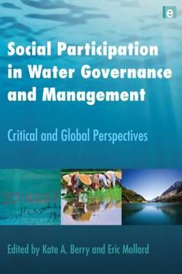 Social Participation in Water Governance and Management: Critical andGlobalPerspectives