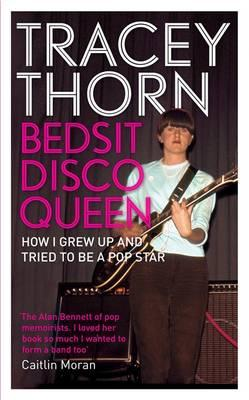 Bedsit Disco Queen: How I Grew Up and Tried to be aPopStar