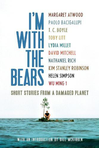 I'm With the Bears: Short Stories from aDamagedPlanet