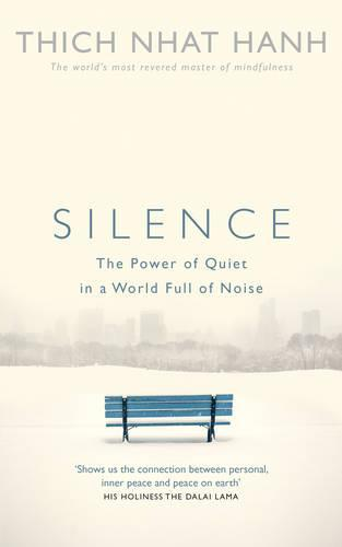 Silence: The Power of Quiet in a World FullofNoise