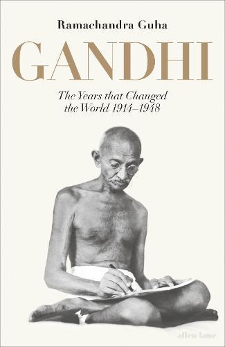 Gandhi 1914-1948: The Years That ChangedtheWorld