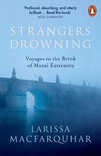 Strangers Drowning: Voyages to the Brink ofMoralExtremity